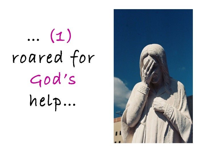 …  (1)  roared for  God's help…