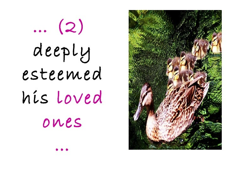 …  (2)  deeply esteemed his  loved ones …