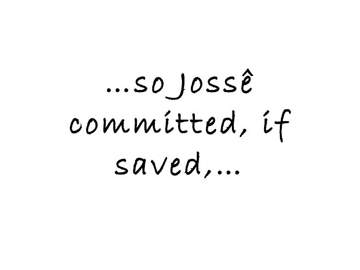 … so Jossê committed, if saved,…