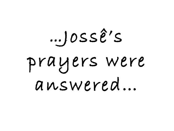 … Jossê's prayers were answered…