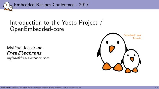 Embedded Recipes Conference - 2017 Introduction to the Yocto Project / OpenEmbedded-core Mylène Josserand Free Electrons m...