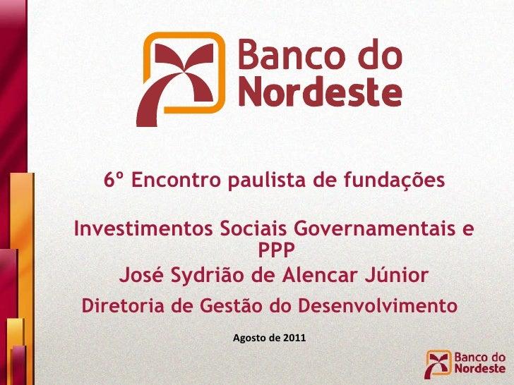 Diretoria de Gestão do Desenvolvimento Agosto de 2011 6º Encontro paulista de fundações Investimentos Sociais Governamenta...