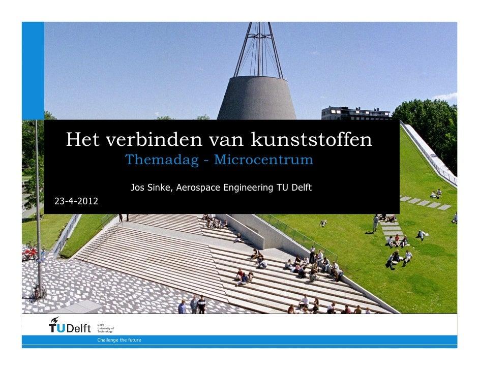Het verbinden van kunststoffen                        Themadag - Microcentrum                        Jos Sinke, Aerospace ...