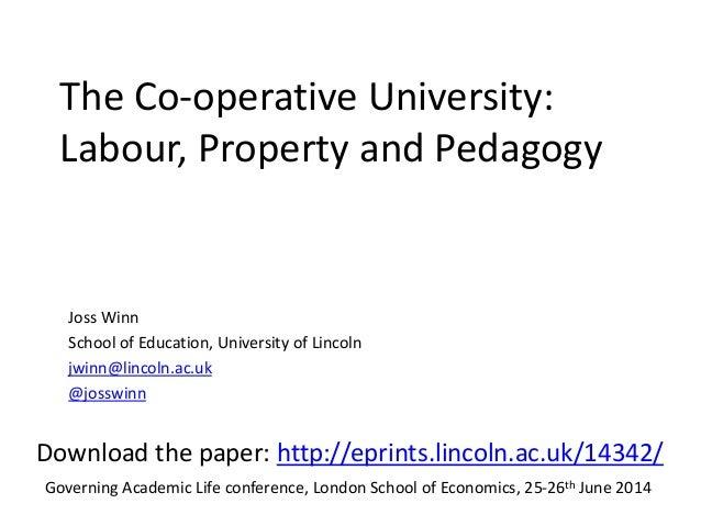 The Co-operative University: Labour, Property and Pedagogy Joss Winn School of Education, University of Lincoln jwinn@linc...