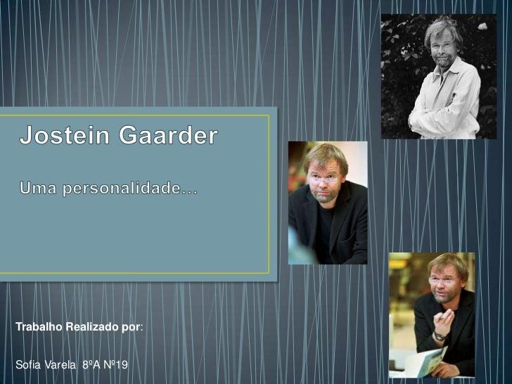 Jostein GaarderUma personalidade…<br />Trabalho Realizado por:<br />                                                      ...