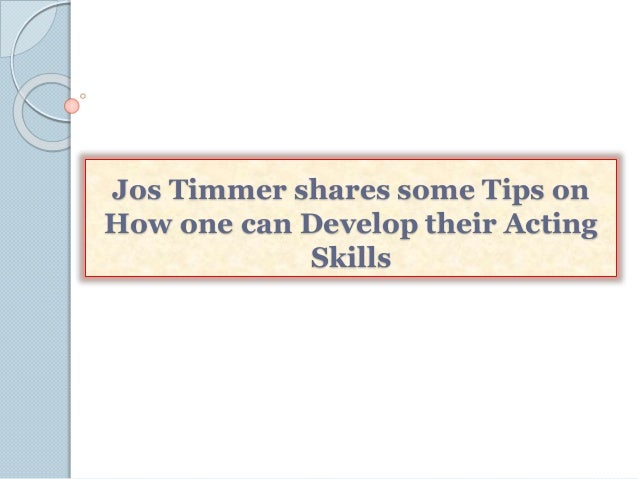 Jos Timmer shares some Tips on How one can Develop their Acting Skills