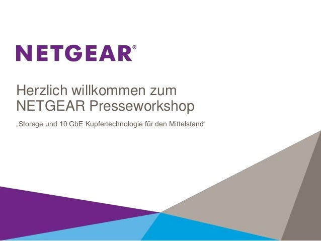 """Herzlich willkommen zum NETGEAR Presseworkshop """"Storage und 10 GbE Kupfertechnologie für den Mittelstand"""""""