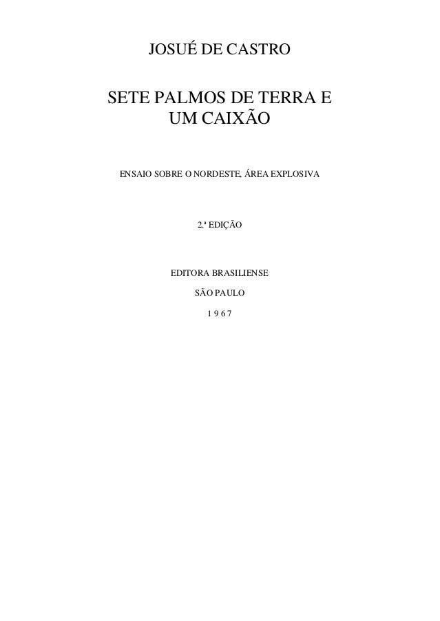 JOSUÉ DE CASTRO SETE PALMOS DE TERRA E UM CAIXÃO ENSAIO SOBRE O NORDESTE, ÁREA EXPLOSIVA 2.ª EDIÇÃO EDITORA BRASILIENSE SÃ...