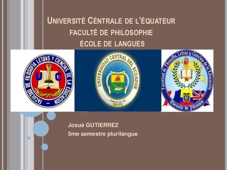 UNIVERSITÉ CÉNTRALE DE L'ÉQUATEUR     FACULTÉ DE PHILOSOPHIE         ÉCOLE DE LANGUES     Josué GUTIERREZ     5me semestre...