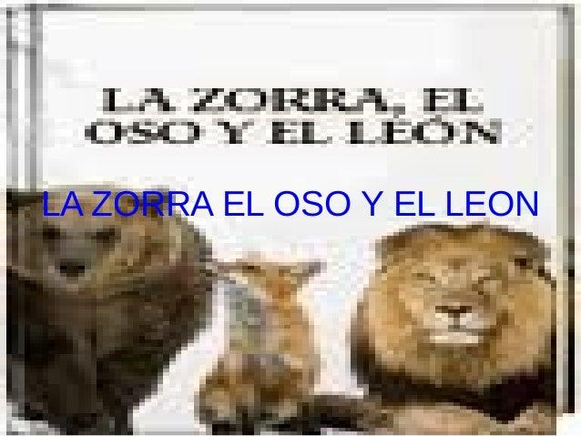 LA ZORRA EL OSO Y EL LEON