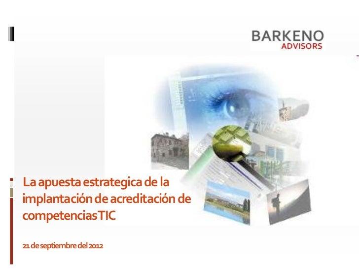 La apuesta estrategica de laimplantación de acreditación decompetenciasTIC21 de septiembre del 2012
