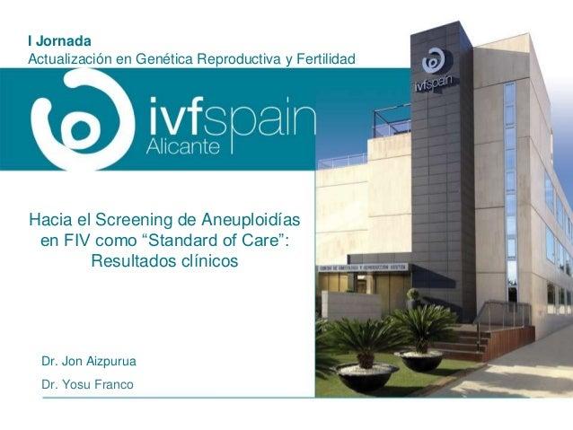 """Hacia el Screening de Aneuploidías en FIV como """"Standard of Care"""": Resultados clínicos Dr. Jon Aizpurua Dr. Yosu Franco I ..."""