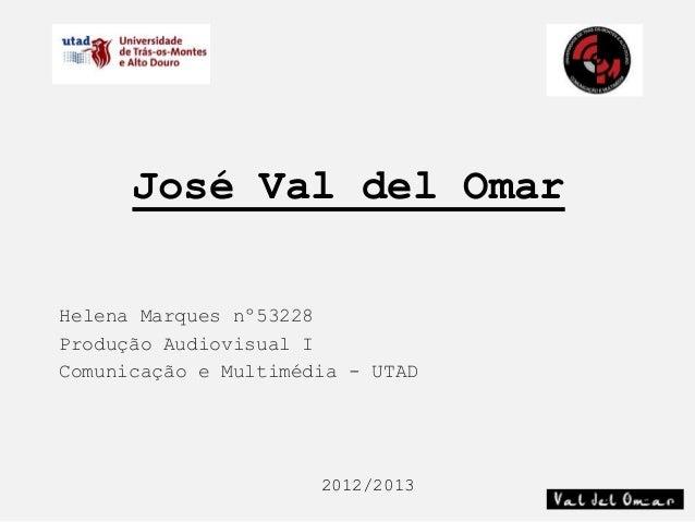 José Val del OmarHelena Marques nº53228Produção Audiovisual IComunicação e Multimédia - UTAD                      2012/2013