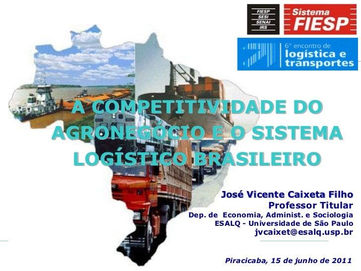 A COMPETITIVIDADE DOAGRONEGÓCIO E O SISTEMA  LOGÍSTICO BRASILEIRO                 José Vicente Caixeta Filho              ...