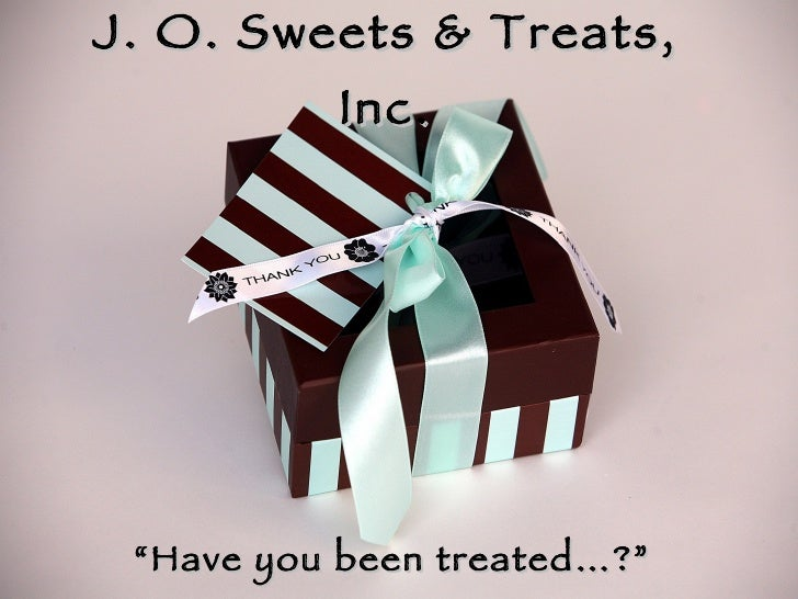 """J. O. Sweets & Treats, Inc. """" Have you been treated…?"""""""