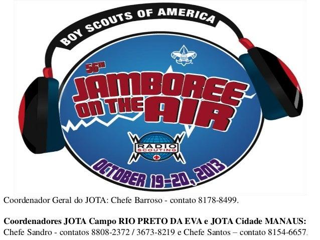 Coordenador Geral do JOTA: Chefe Barroso - contato 8178-8499. Coordenadores JOTA Campo RIO PRETO DA EVA e JOTA Cidade MANA...