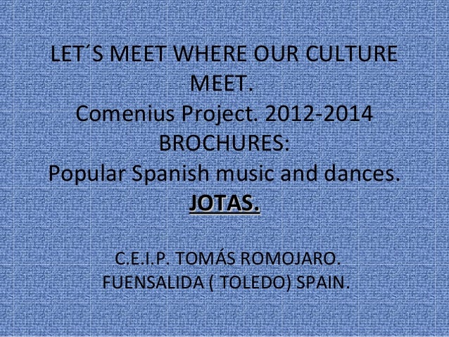 LET´S MEET WHERE OUR CULTURE             MEET.  Comenius Project. 2012-2014          BROCHURES:Popular Spanish music and d...