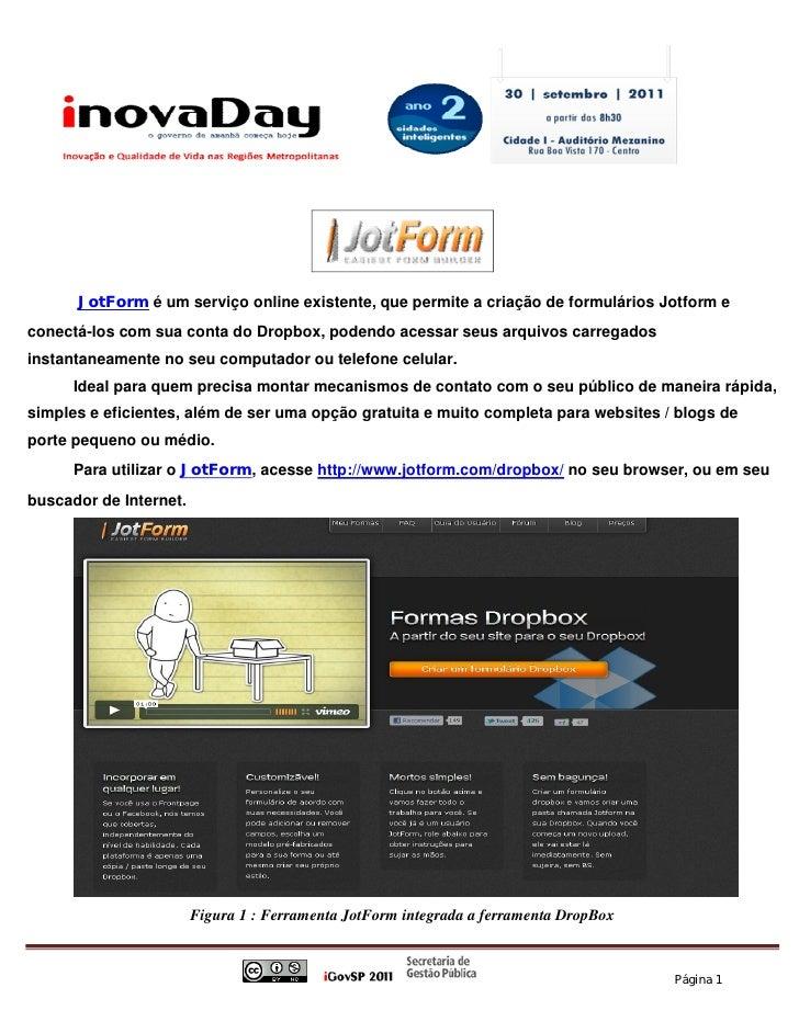 JotForm é um serviço online existente, que permite a criação de formulários Jotform econectá-los com sua conta do Dropbox,...