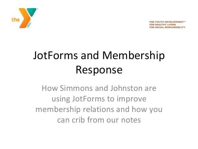 JotForms and Membership Response How Simmons and Johnston are using JotForms to improve membership relations and how you c...