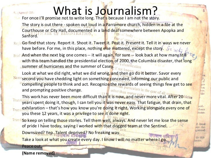 What is Journalism?For once I'll promise not to write long. Thats because I am not the story.The story is out there - spok...