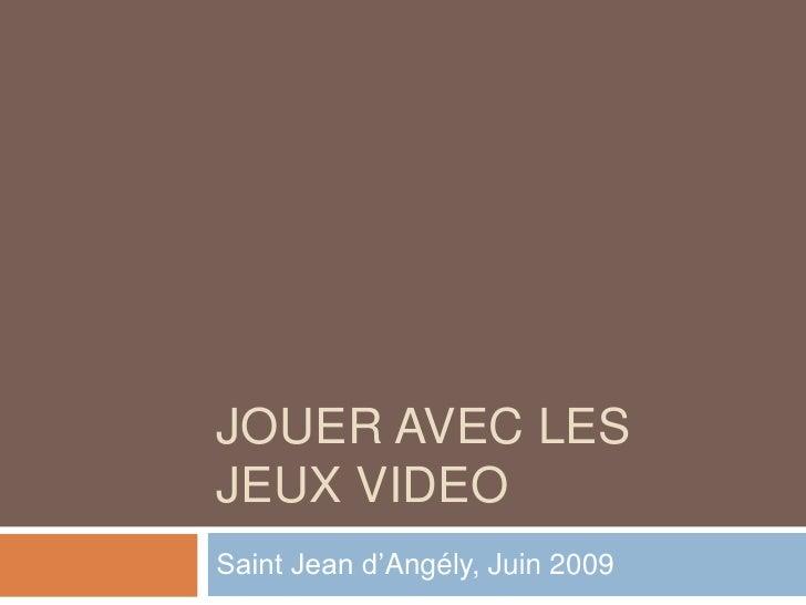 JOUER AVEC LES JEUX VIDEO Saint Jean d'Angély, Juin 2009