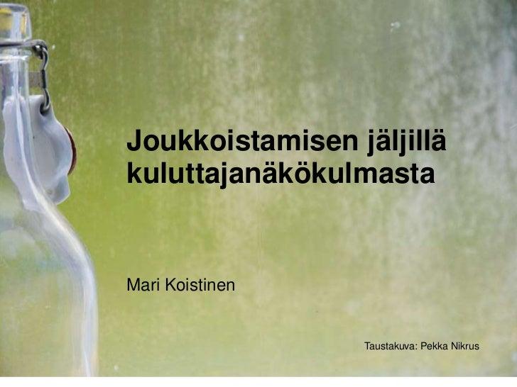 Joukkoistamisen jäljilläkuluttajanäkökulmastaMari Koistinen                 Taustakuva: Pekka Nikrus