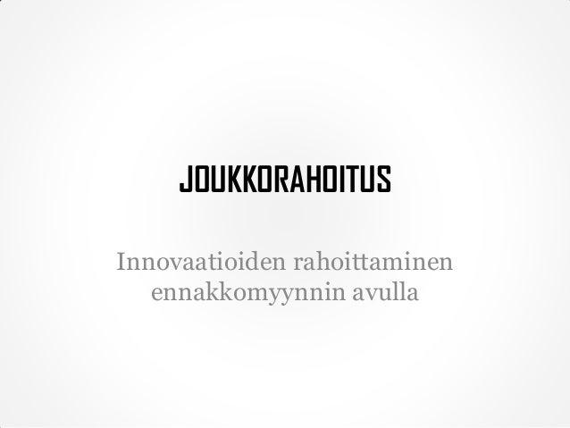 JOUKKORAHOITUS Innovaatioiden rahoittaminen ennakkomyynnin avulla
