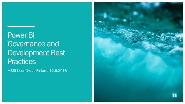 Power BI Governance and Development Best Practices MSBI User Group Finland 12.6.2018