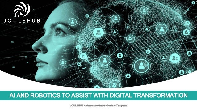 AI AND ROBOTICS TO ASSIST WITH DIGITAL TRANSFORMATION JOULEHUB – Alessandro Graps – Stefano Tempesta