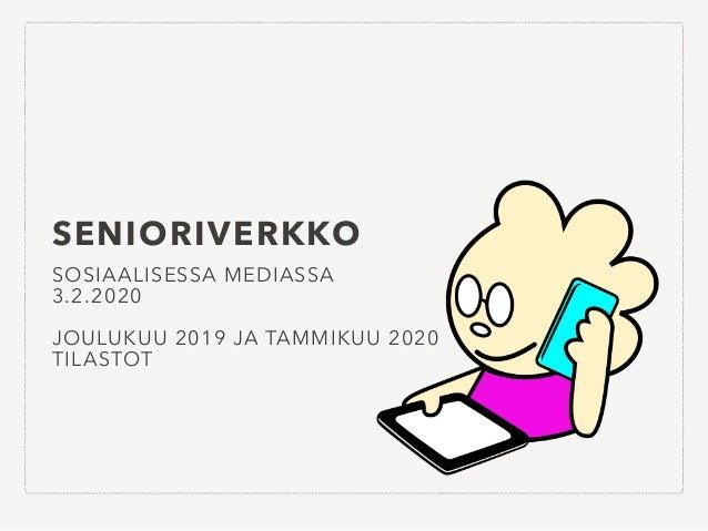 SENIORIVERKKO SOSIAALISESSA MEDIASSA 3.2.2020 JOULUKUU 2019 JA TAMMIKUU 2020 TILASTOT