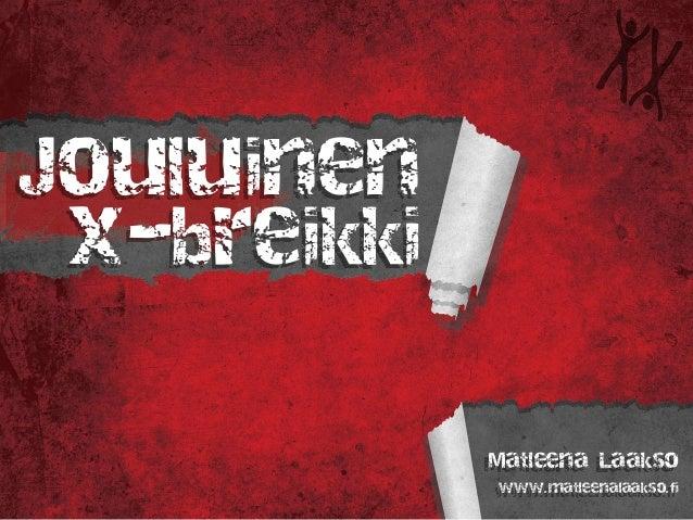 Jouluinen x-breikki Matleena Laakso www.matleenalaakso.fi
