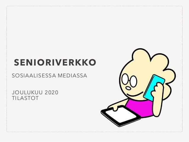 SENIORIVERKKO SOSIAALISESSA MEDIASSA   JOULUKUU 2020   TILASTOT