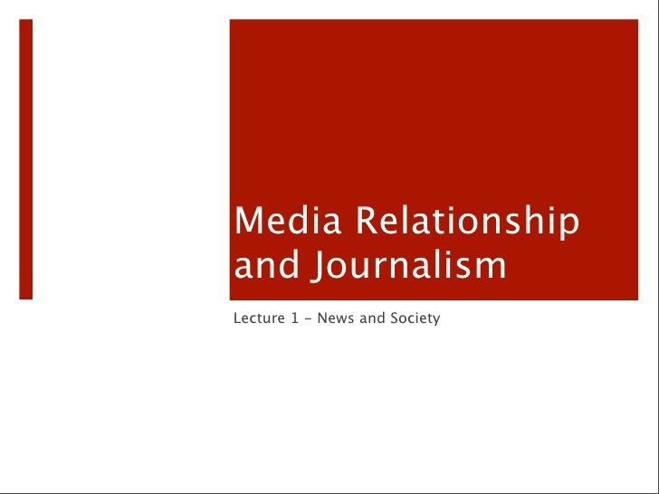 Media Relationship and Journalism Lecture 1 - News and Society