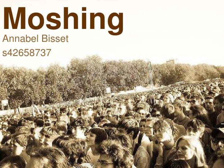 Moshing<br />Annabel Bisset<br />s42658737<br />