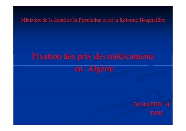 Ministère de la Santé de la Population et de la Reforme Hospitalière  Fixation des prix des médicaments en Algérie l i  Dr...