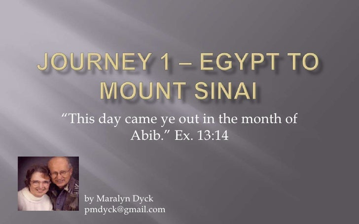 "Journey 1 – Egypt to Mount Sinai<br />""This day came ye out in the month of Abib."" Ex. 13:14<br />by Maralyn Dyck<br />pmd..."