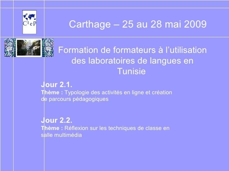 Formation de formateurs à l'utilisation des laboratoires de langues en Tunisie   Carthage – 25 au 28 mai 2009 Jour 2.1. Th...