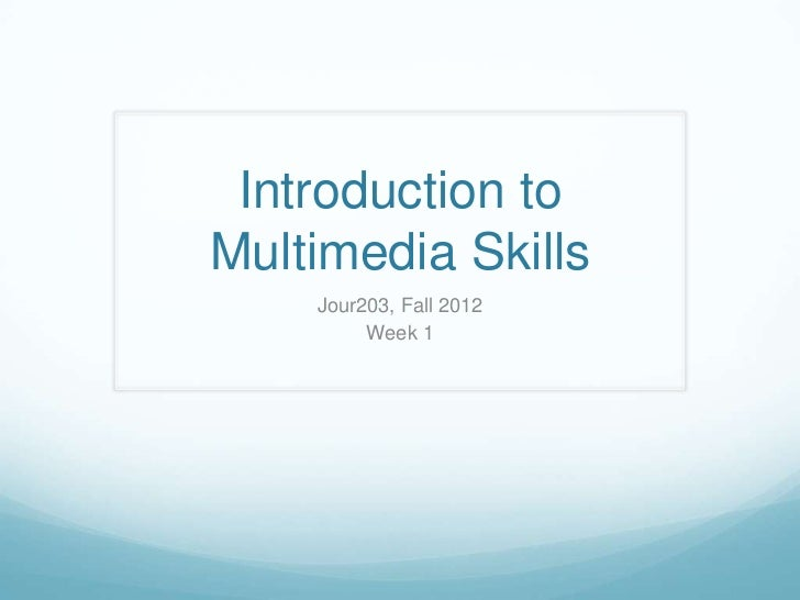 Introduction toMultimedia Skills    Jour203, Fall 2012         Week 1