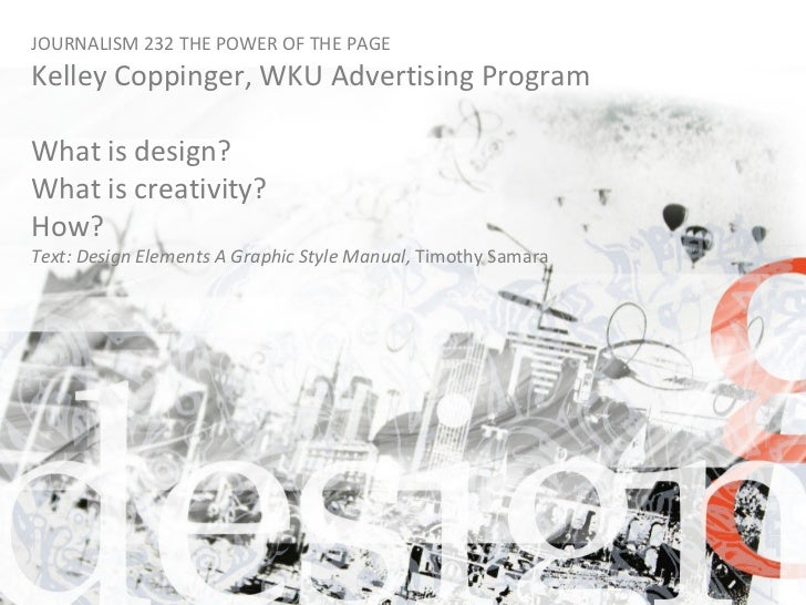 JOURNALISM 232 THE POWER OF THE PAGE Kelley Coppinger, WKU Advertising Program What is design? What is creativity? How? Te...