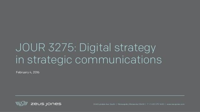 2640 Lyndale Ave. South | Minneapolis, Minnesota 55408 | T +1 612 279 1400 | www.zeusjones.com JOUR 3275: Digital strategy...