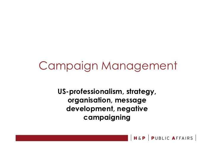 Campaign Management  US-professionalism, strategy,     organisation, message    development, negative         campaigning