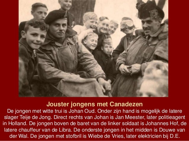 Jouster jongens met Canadezen De jongen met witte trui is Johan Oud. Onder zijn hand is mogelijk de latere slager Teije de...