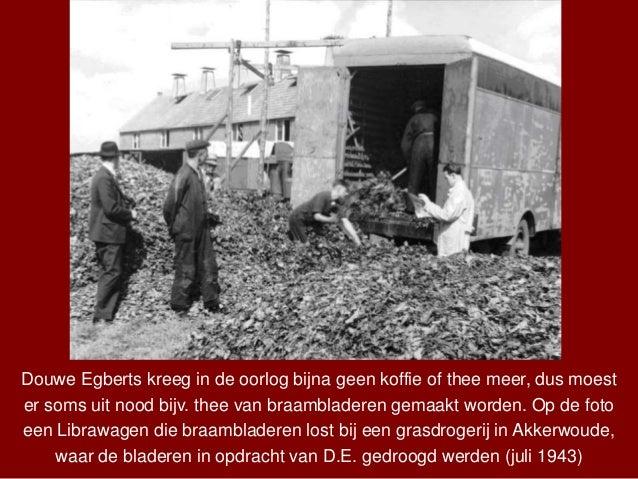 Douwe Egberts kreeg in de oorlog bijna geen koffie of thee meer, dus moest er soms uit nood bijv. thee van braambladeren g...