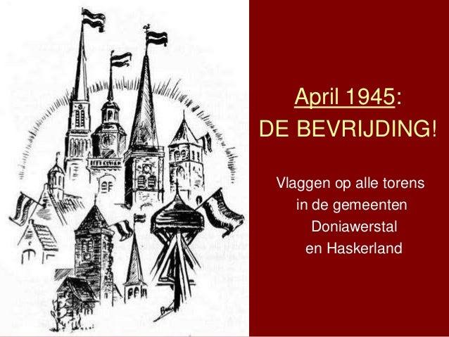 April 1945: DE BEVRIJDING! Vlaggen op alle torens in de gemeenten Doniawerstal en Haskerland