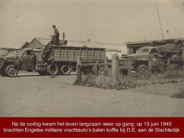 Na de oorlog kwam het leven langzaam weer op gang: op 19 juni 1945 brachten Engelse militaire vrachtauto's balen koffie bi...