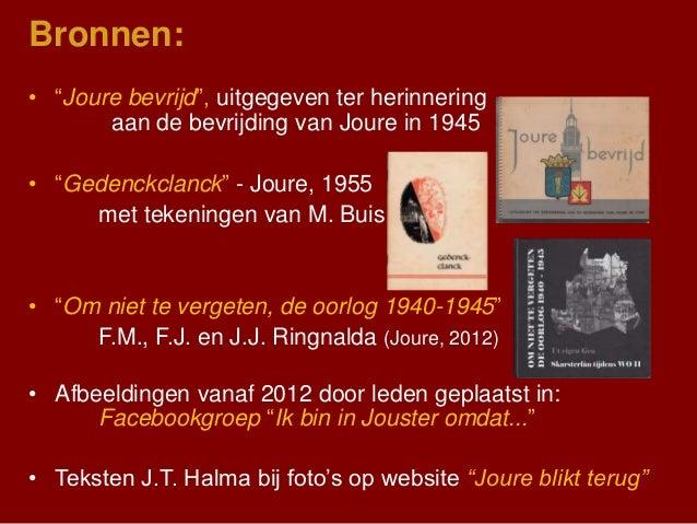 """Bronnen: • """"Joure bevrijd"""", uitgegeven ter herinnering aan de bevrijding van Joure in 1945 • """"Gedenckclanck"""" - Joure, 1955..."""