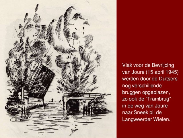 Vlak voor de Bevrijding van Joure (15 april 1945) werden door de Duitsers nog verschillende bruggen opgeblazen, zo ook de ...