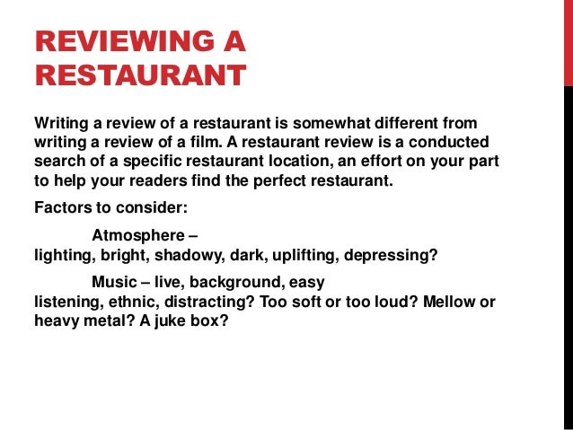 how to write a restaurant review essay Essay examples would vary according to the type of essay you wish to write   one of the best ways to better understand each type of essay is to review  examples  the first room, through the door, is the main part of the restaurant  there is.