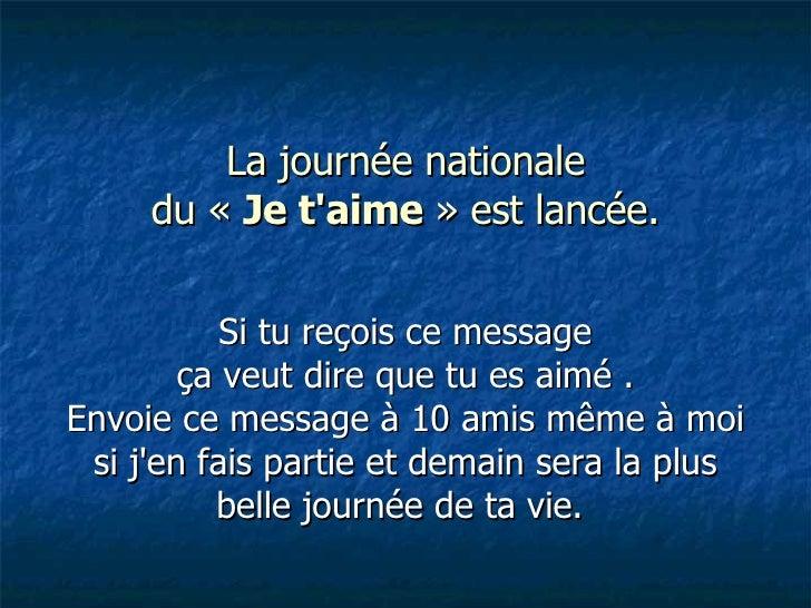 La journée nationale du «  Je t'aime  » est lancée. Si tu reçois ce message ça veut dire que tu es aimé . Envoie ce messag...