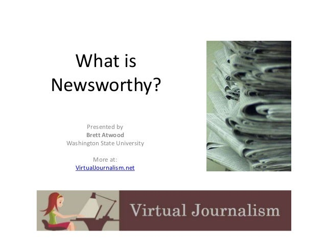 What is  Newsworthy?  Presented by  Brett Atwood  Washington State University  More at:  VirtualJournalism.net